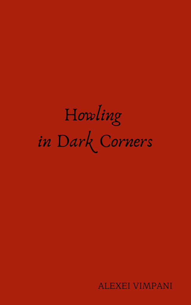 Howling in Dark Corners cover art. The title is rendered in a decorative font centred, and the author's name, Alexei Vimpani, is in the lower right corner. All text is black, the background is red.