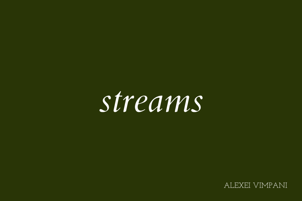 """""""streams"""" in white italics on an olive green background. """"ALEXEI VIMPANI"""" in the bottom right hand corner."""