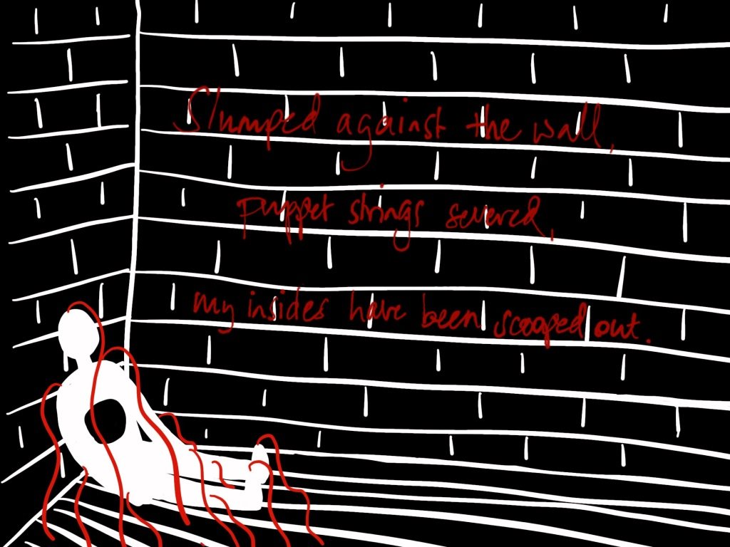 """""""Slumped against the wall, puppet strings severed, my insides have been scooped out."""" written in red against a black brick wall with white mortar. A white figure slumps against the corner, a whole in their chest and red strings falling from their joints and the top of their head."""