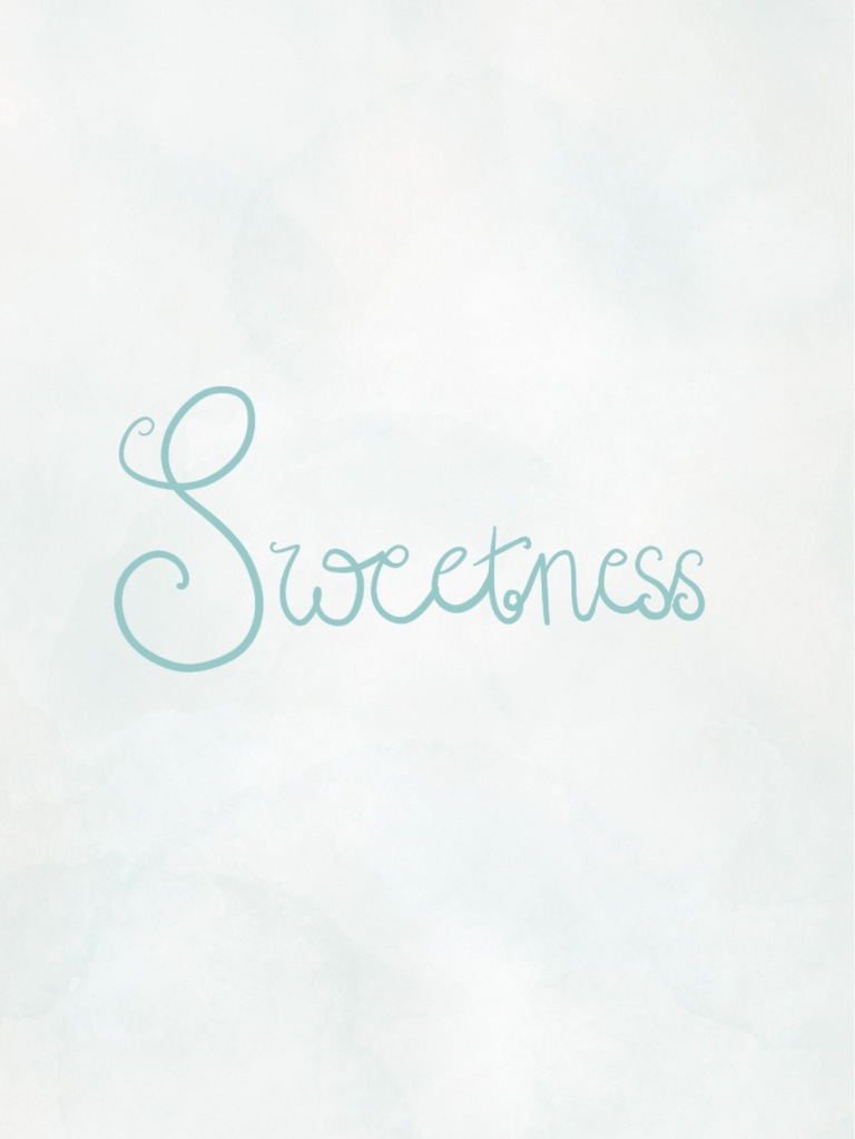 """""""Sweetness"""" written in pale teal curliqued handwriting against a pale mottled white/teal background."""