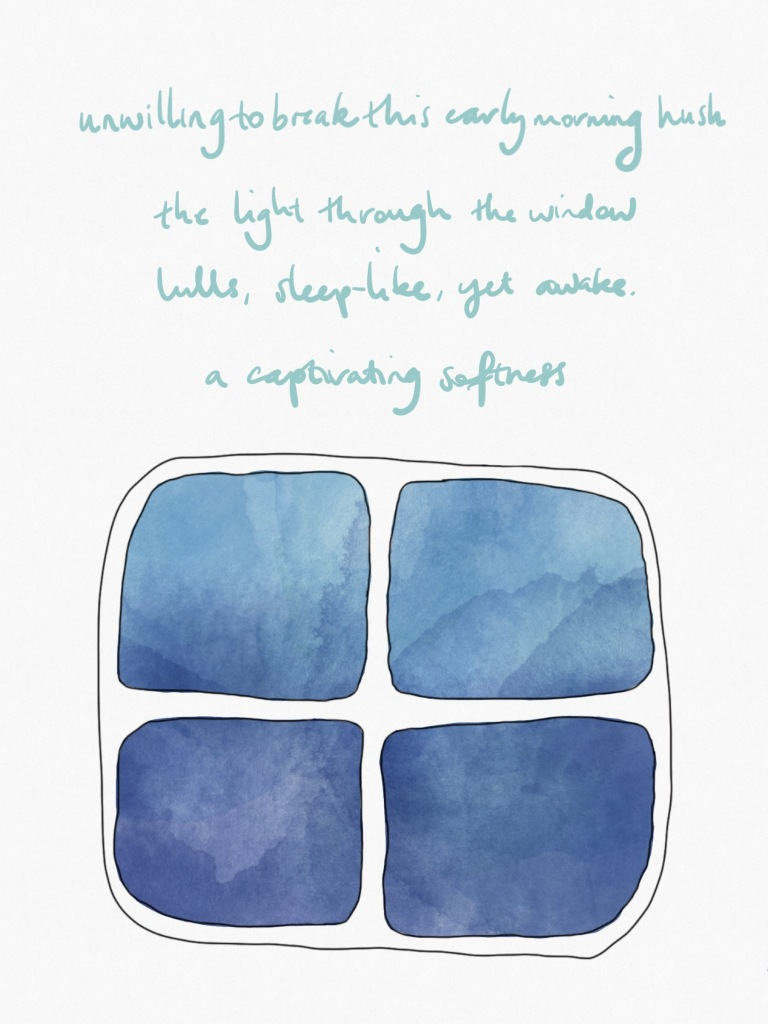"""""""unwilling to break this early morning hush, the light through the window, lulls, sleep-like, yet awake, a captivating softness"""" written in pale teal on a cream background above the outline of a window, the glass panes showing graded blue - pale to dark."""